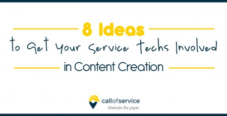 8 Ideas to Get Your Service Techs Involved in Content Creation