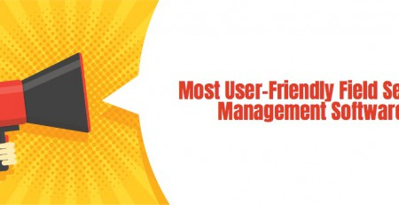 Most User-Friendly Field Service Management Software